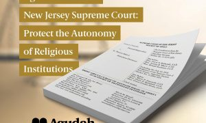 Agudath Israel to New Jersey Supreme Court: Protect the Autonomy of Religious Institutions